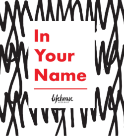 In Your Name, Lifehouse Worship
